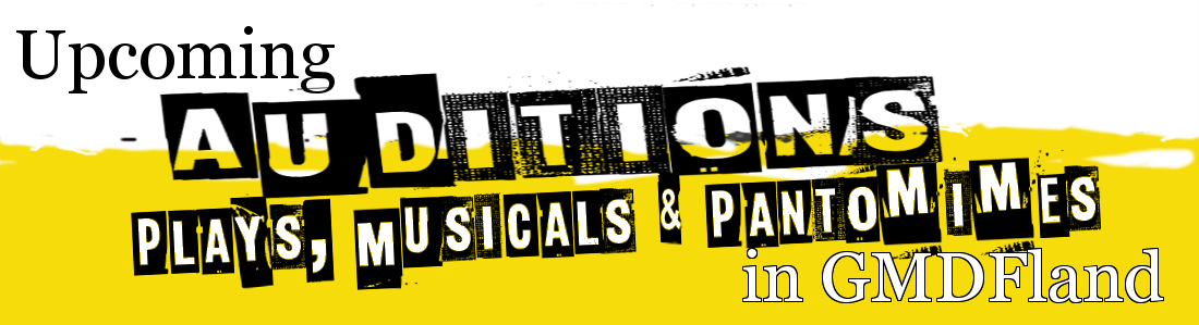 Upcoming GMDF Auditions, Plays, Musicals & Pantos